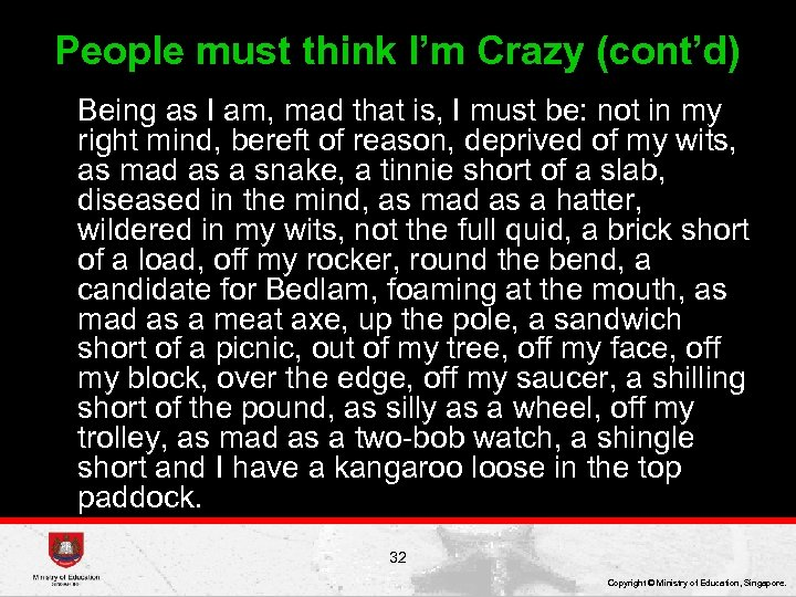 People must think I'm Crazy (cont'd) Being as I am, mad that is, I