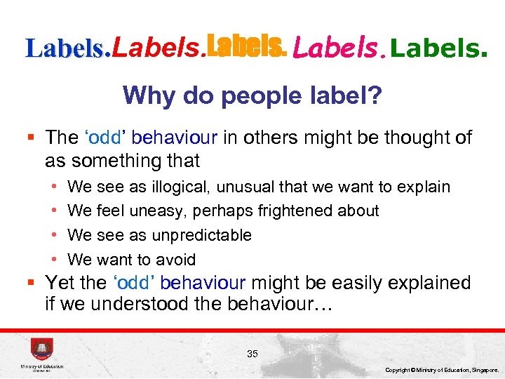 Labels. Why do people label? § The 'odd' behaviour in others might be thought
