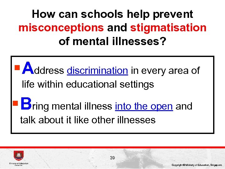 How can schools help prevent misconceptions and stigmatisation of mental illnesses? § Address discrimination