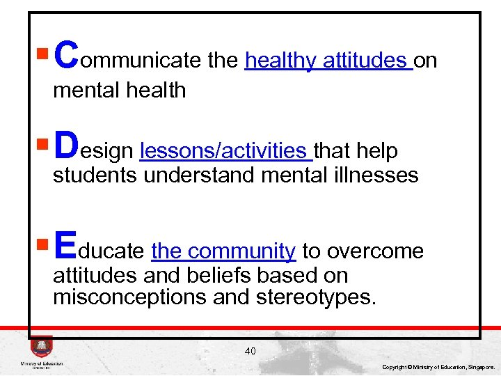 § Communicate the healthy attitudes on mental health § Design lessons/activities that help students