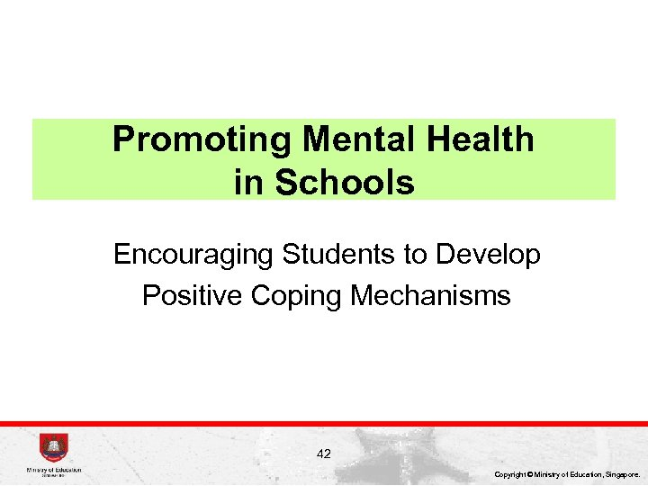 Promoting Mental Health in Schools Encouraging Students to Develop Positive Coping Mechanisms 42 Copyright