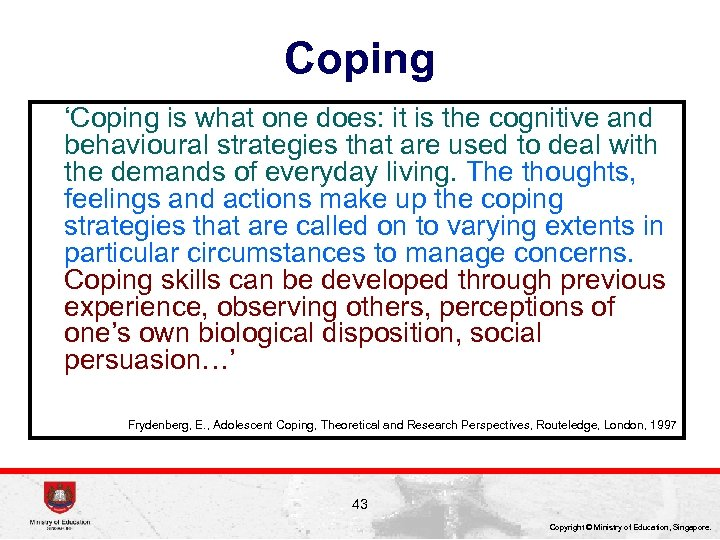 Coping 'Coping is what one does: it is the cognitive and behavioural strategies that
