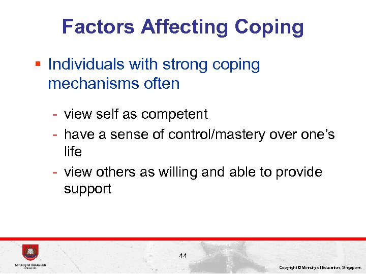 Factors Affecting Coping § Individuals with strong coping mechanisms often - view self as