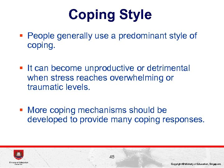 Coping Style § People generally use a predominant style of coping. § It can