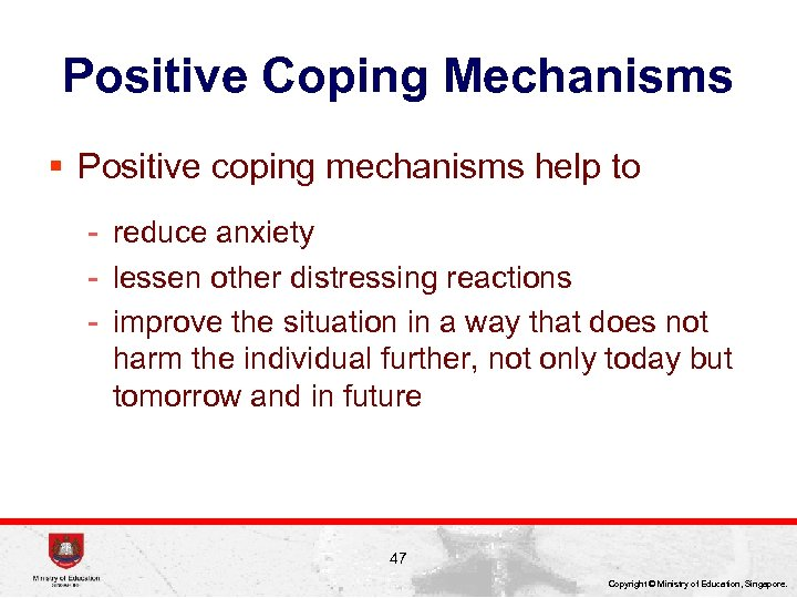 Positive Coping Mechanisms § Positive coping mechanisms help to - reduce anxiety - lessen