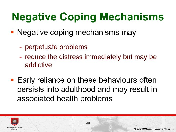 Negative Coping Mechanisms § Negative coping mechanisms may - perpetuate problems - reduce the