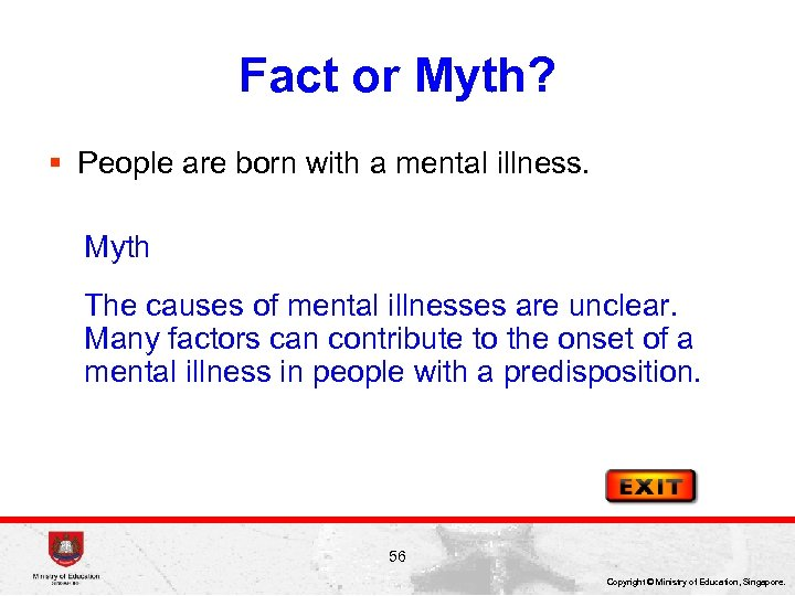 Fact or Myth? § People are born with a mental illness. Myth The causes