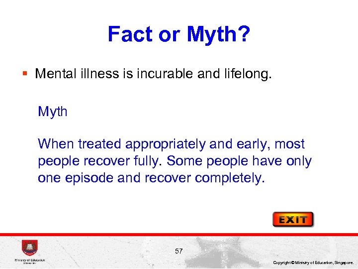 Fact or Myth? § Mental illness is incurable and lifelong. Myth When treated appropriately