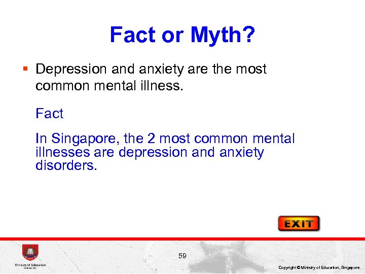 Fact or Myth? § Depression and anxiety are the most common mental illness. Fact