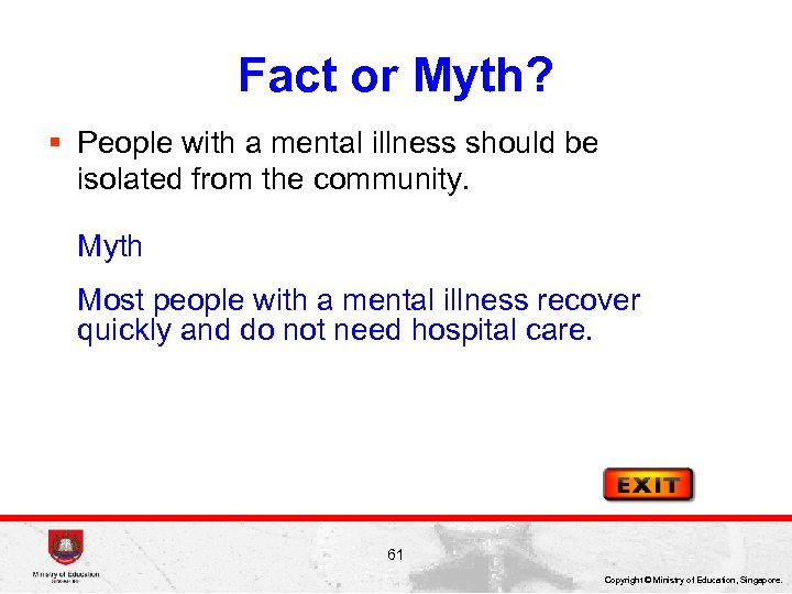 Fact or Myth? § People with a mental illness should be isolated from the