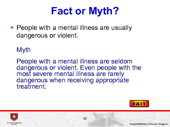 Fact or Myth? § People with a mental illness are usually dangerous or violent.