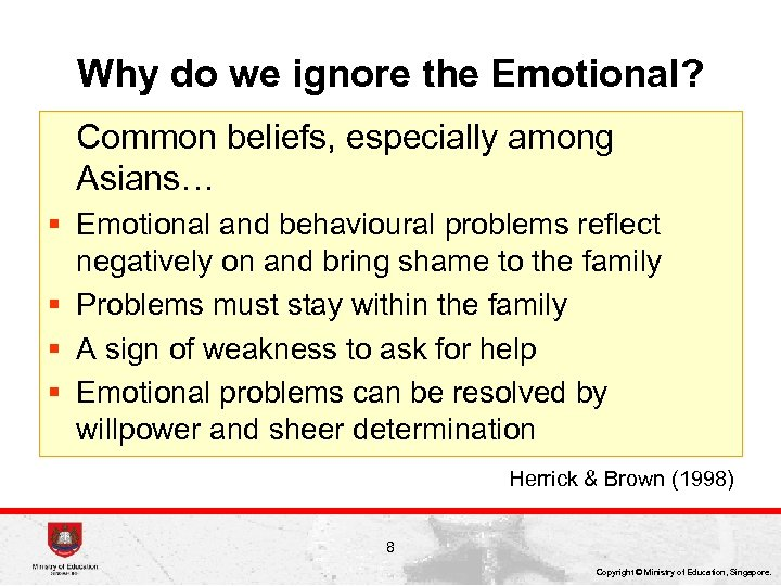 Why do we ignore the Emotional? Common beliefs, especially among Asians… § Emotional and