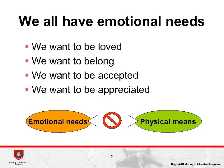 We all have emotional needs § We want to be loved § We want