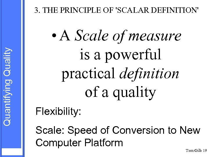 Quantifying Quality 3. THE PRINCIPLE OF 'SCALAR DEFINITION' • A Scale of measure is