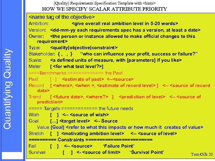 (Quality) Requirements Specification Template with <hints> Quantifying Quality HOW WE SPECIFY SCALAR ATTRIBUTE PRIORITY