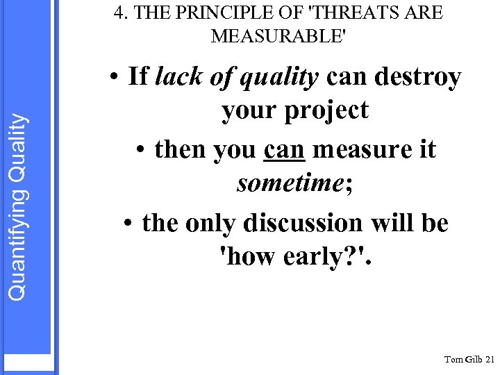 Quantifying Quality 4. THE PRINCIPLE OF 'THREATS ARE MEASURABLE' • If lack of quality