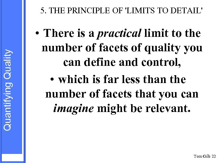 Quantifying Quality 5. THE PRINCIPLE OF 'LIMITS TO DETAIL' • There is a practical