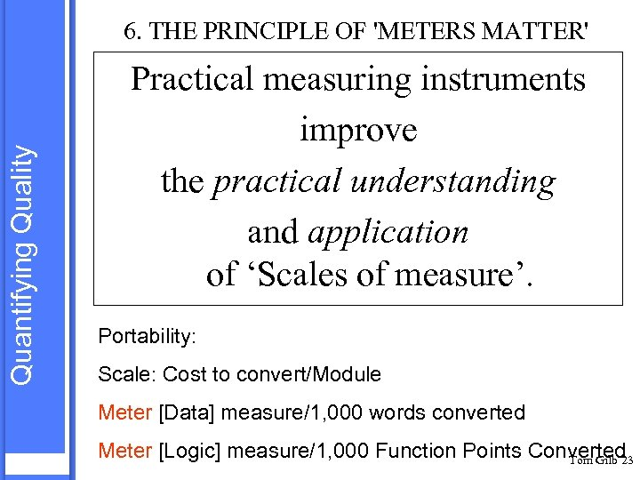 Quantifying Quality 6. THE PRINCIPLE OF 'METERS MATTER' Practical measuring instruments improve the practical