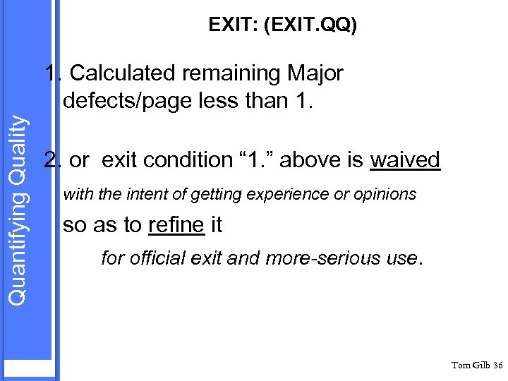 EXIT: (EXIT. QQ) Quantifying Quality 1. Calculated remaining Major defects/page less than 1. 2.