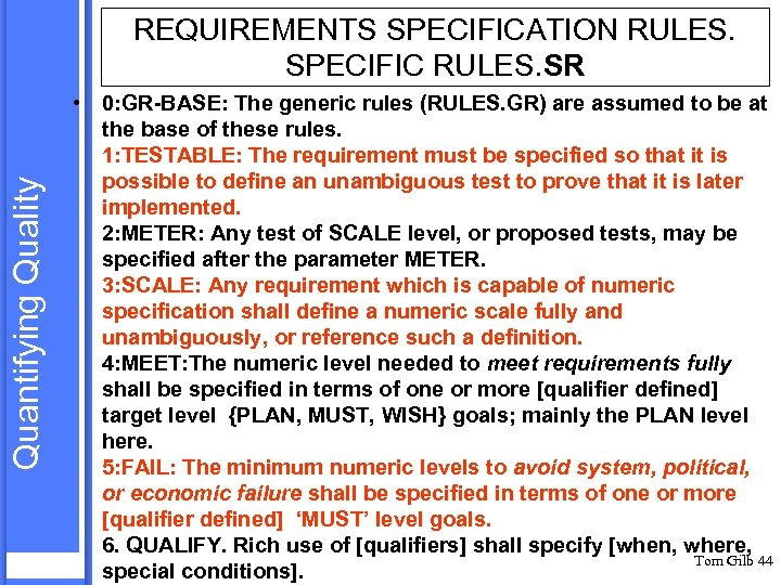 Quantifying Quality REQUIREMENTS SPECIFICATION RULES. SPECIFIC RULES. SR • 0: GR-BASE: The generic rules