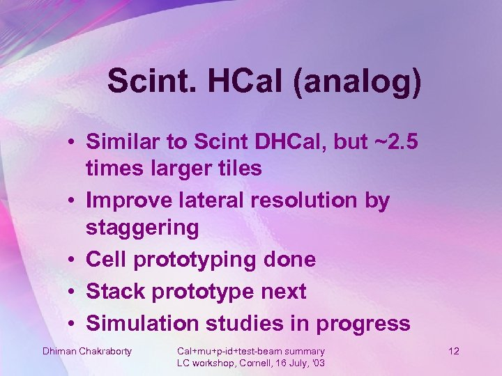 Scint. HCal (analog) • Similar to Scint DHCal, but ~2. 5 times larger tiles
