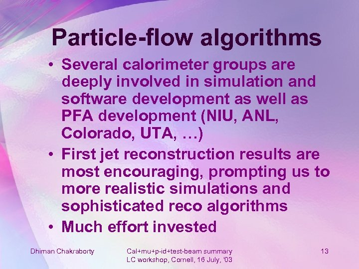 Particle-flow algorithms • Several calorimeter groups are deeply involved in simulation and software development
