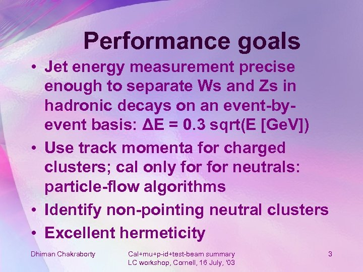 Performance goals • Jet energy measurement precise enough to separate Ws and Zs in