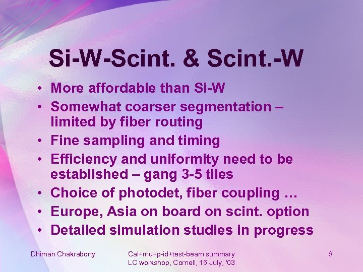 Si-W-Scint. & Scint. -W • More affordable than Si-W • Somewhat coarser segmentation –