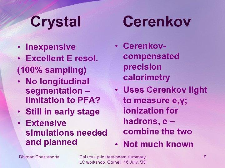 Crystal Cerenkov • Cerenkov • Inexpensive compensated • Excellent E resol. precision (100% sampling)