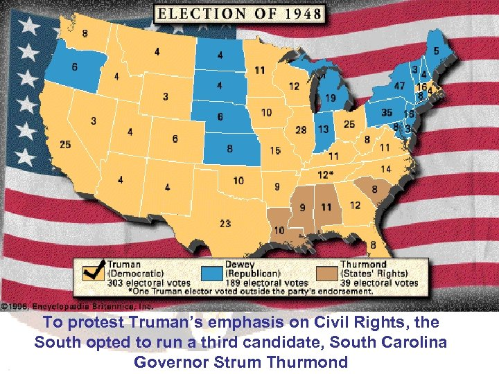 To protest Truman's emphasis on Civil Rights, the South opted to run a third