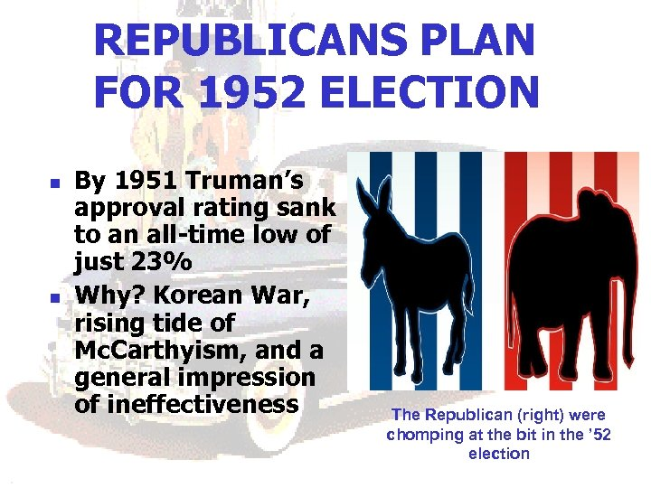 REPUBLICANS PLAN FOR 1952 ELECTION n n By 1951 Truman's approval rating sank to