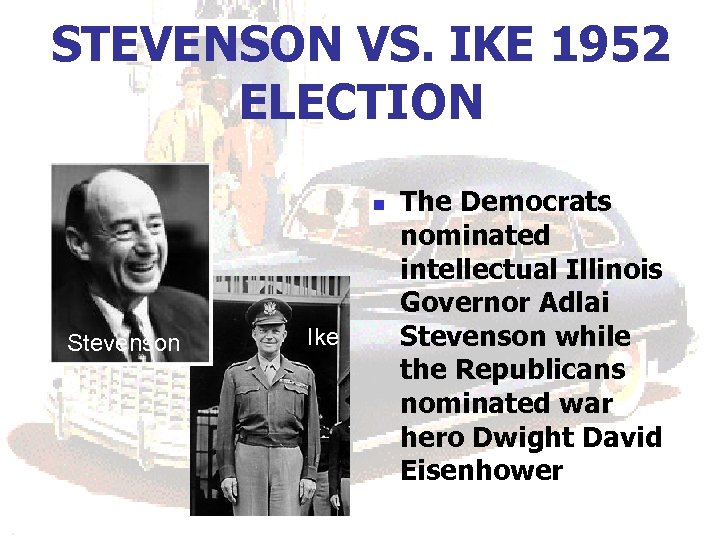 STEVENSON VS. IKE 1952 ELECTION n Stevenson Ike The Democrats nominated intellectual Illinois Governor