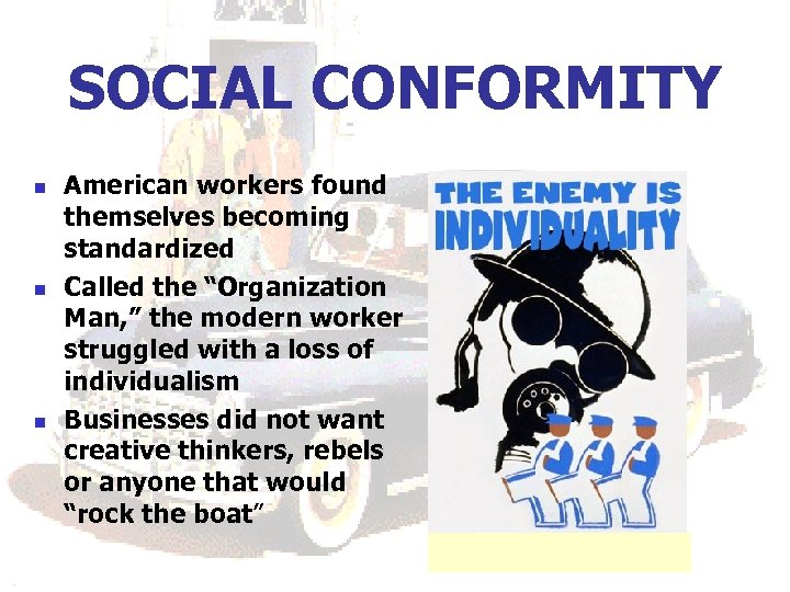 """SOCIAL CONFORMITY n n n American workers found themselves becoming standardized Called the """"Organization"""