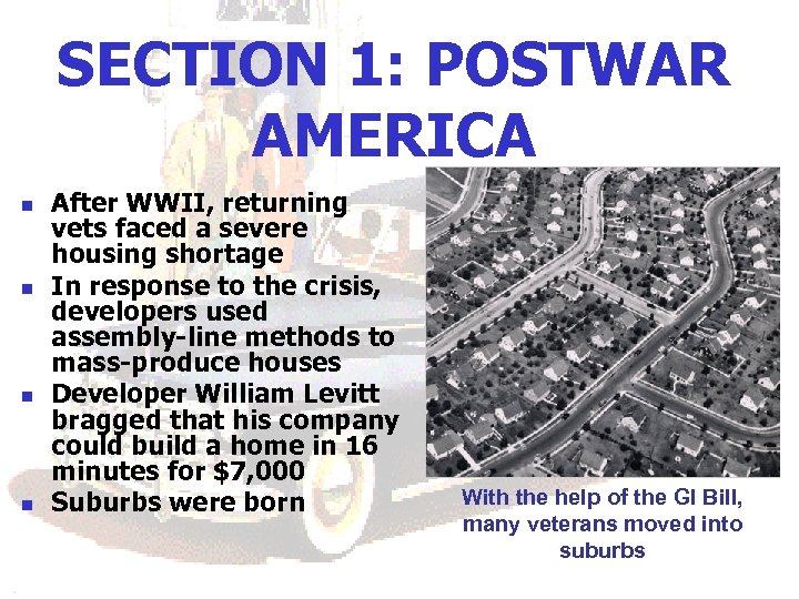 SECTION 1: POSTWAR AMERICA n n After WWII, returning vets faced a severe housing