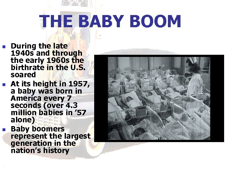 THE BABY BOOM n n n During the late 1940 s and through the