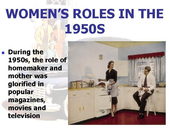 WOMEN'S ROLES IN THE 1950 S n During the 1950 s, the role of