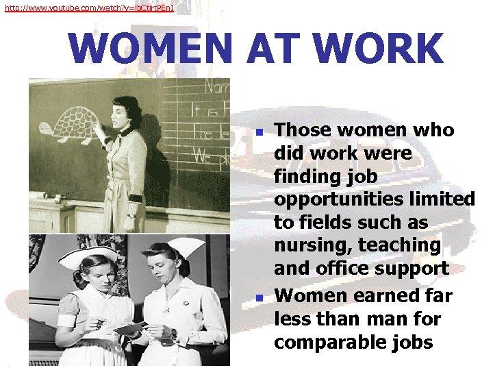http: //www. youtube. com/watch? v=lb. Ctirt. PEn. I WOMEN AT WORK n n Those