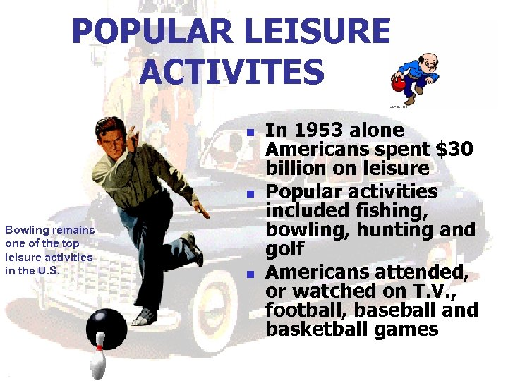 POPULAR LEISURE ACTIVITES n n Bowling remains one of the top leisure activities in