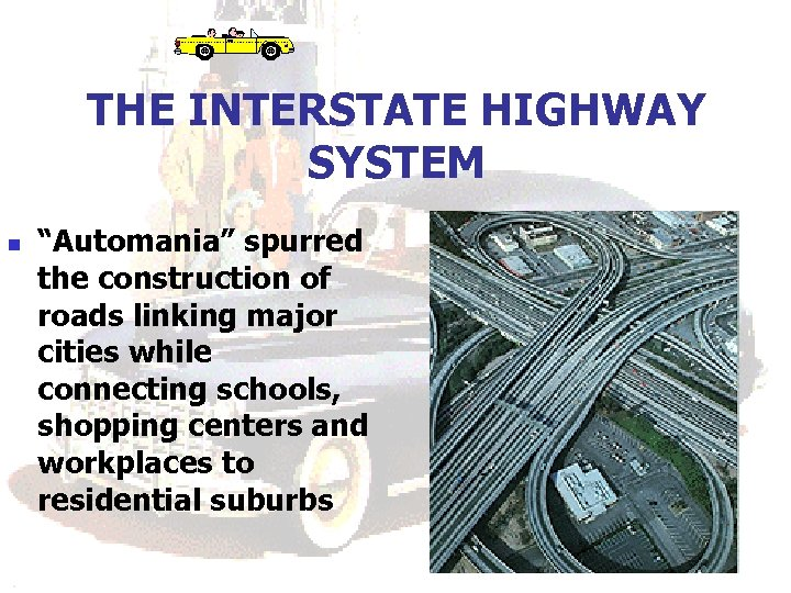 """THE INTERSTATE HIGHWAY SYSTEM n """"Automania"""" spurred the construction of roads linking major cities"""