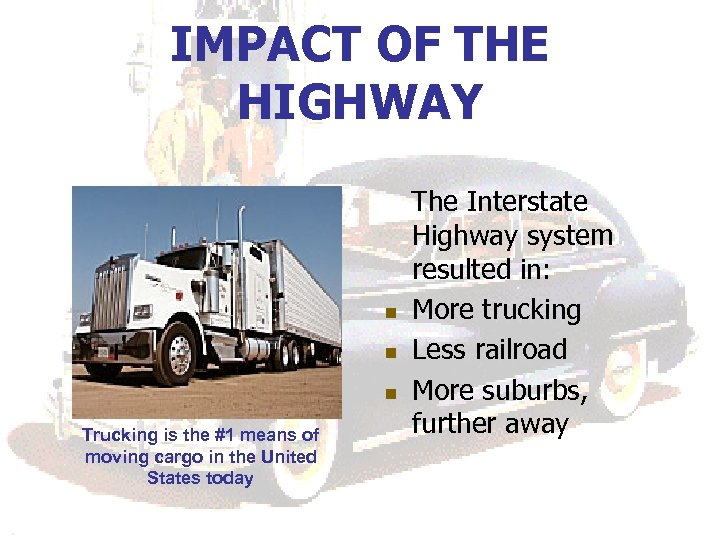 IMPACT OF THE HIGHWAY n n n Trucking is the #1 means of moving