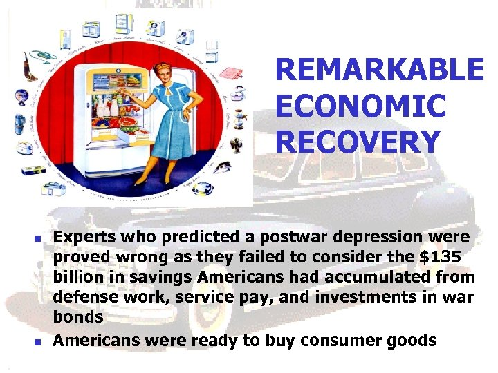 REMARKABLE ECONOMIC RECOVERY n n Experts who predicted a postwar depression were proved wrong