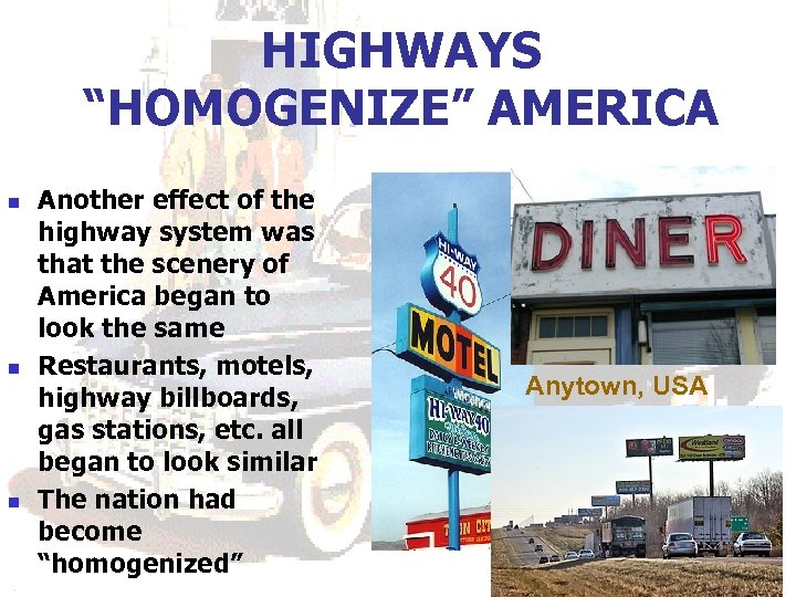 """HIGHWAYS """"HOMOGENIZE"""" AMERICA n n n Another effect of the highway system was that"""