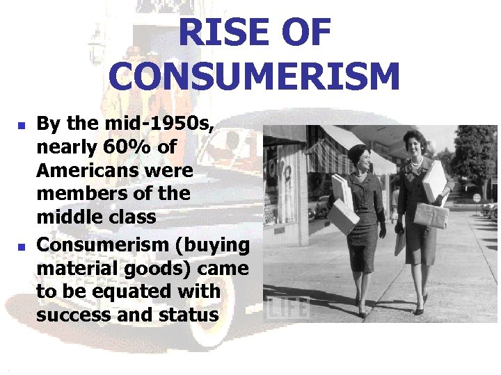 RISE OF CONSUMERISM n n By the mid-1950 s, nearly 60% of Americans were