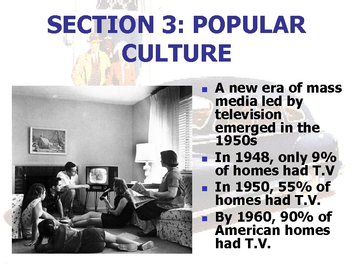SECTION 3: POPULAR CULTURE n n A new era of mass media led by