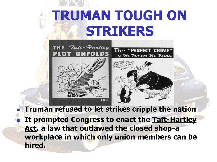 TRUMAN TOUGH ON STRIKERS n n Truman refused to let strikes cripple the nation