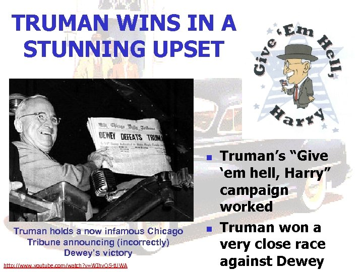 TRUMAN WINS IN A STUNNING UPSET n Truman holds a now infamous Chicago Tribune
