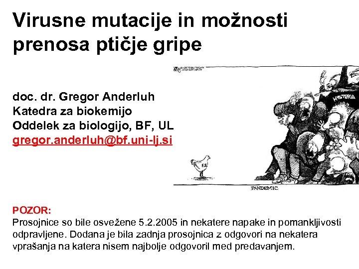 Virusne mutacije in možnosti prenosa ptičje gripe doc. dr. Gregor Anderluh Katedra za biokemijo