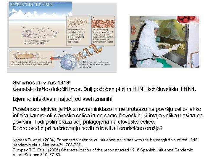 Skrivnostni virus 1918! Genetsko težko določiti izvor. Bolj podoben ptičjim H 1 N 1