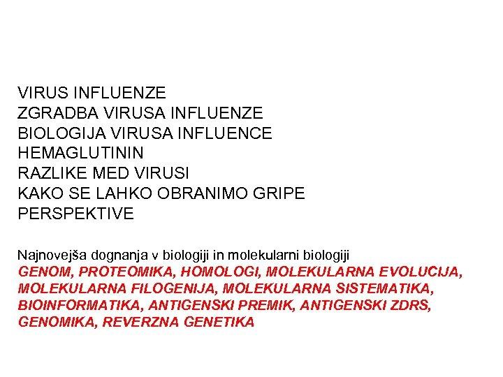 VIRUS INFLUENZE ZGRADBA VIRUSA INFLUENZE BIOLOGIJA VIRUSA INFLUENCE HEMAGLUTININ RAZLIKE MED VIRUSI KAKO SE