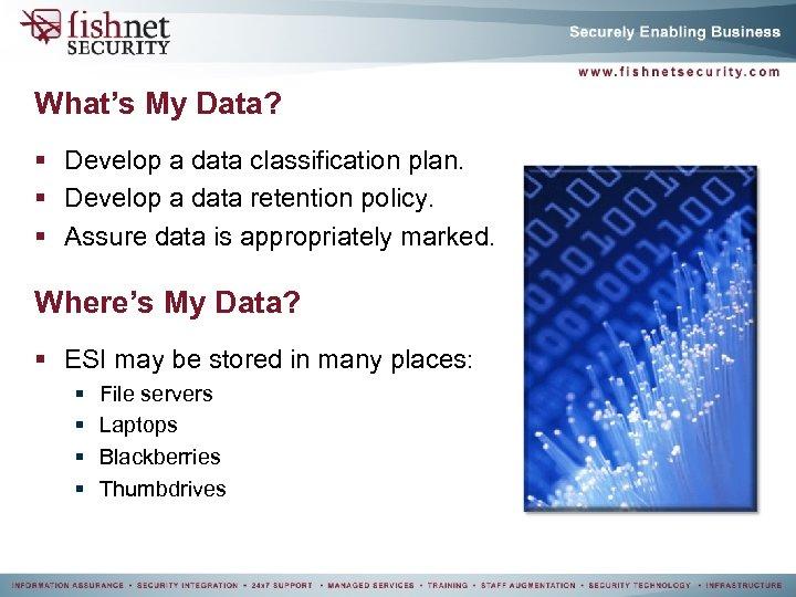 What's My Data? § Develop a data classification plan. § Develop a data retention